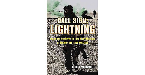 Call Sign: Lightning : Inside the Rowdy World and Risky Missions of the Marines' Elite ANGLICOs - image 1 of 1