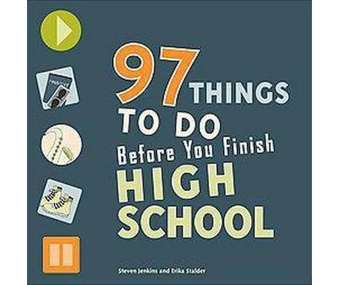 97 Things to Do Before You Finish High School (Paperback) (Steven Jenkins) - image 1 of 1