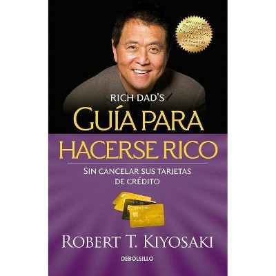 Guía Para Hacerse Rico Sin Cancelar Sus Tarjetas de Crédito / Rich Dad's Guide to Becoming Rich Without Cutting Up Your Credit Cards - (Bestseller)