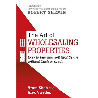 The Art of Wholesaling Properties - by  Aram Shah & Alex Virelles (Paperback)
