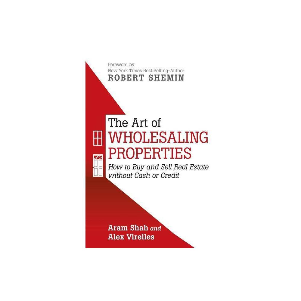 The Art Of Wholesaling Properties By Aram Shah Alex Virelles Paperback