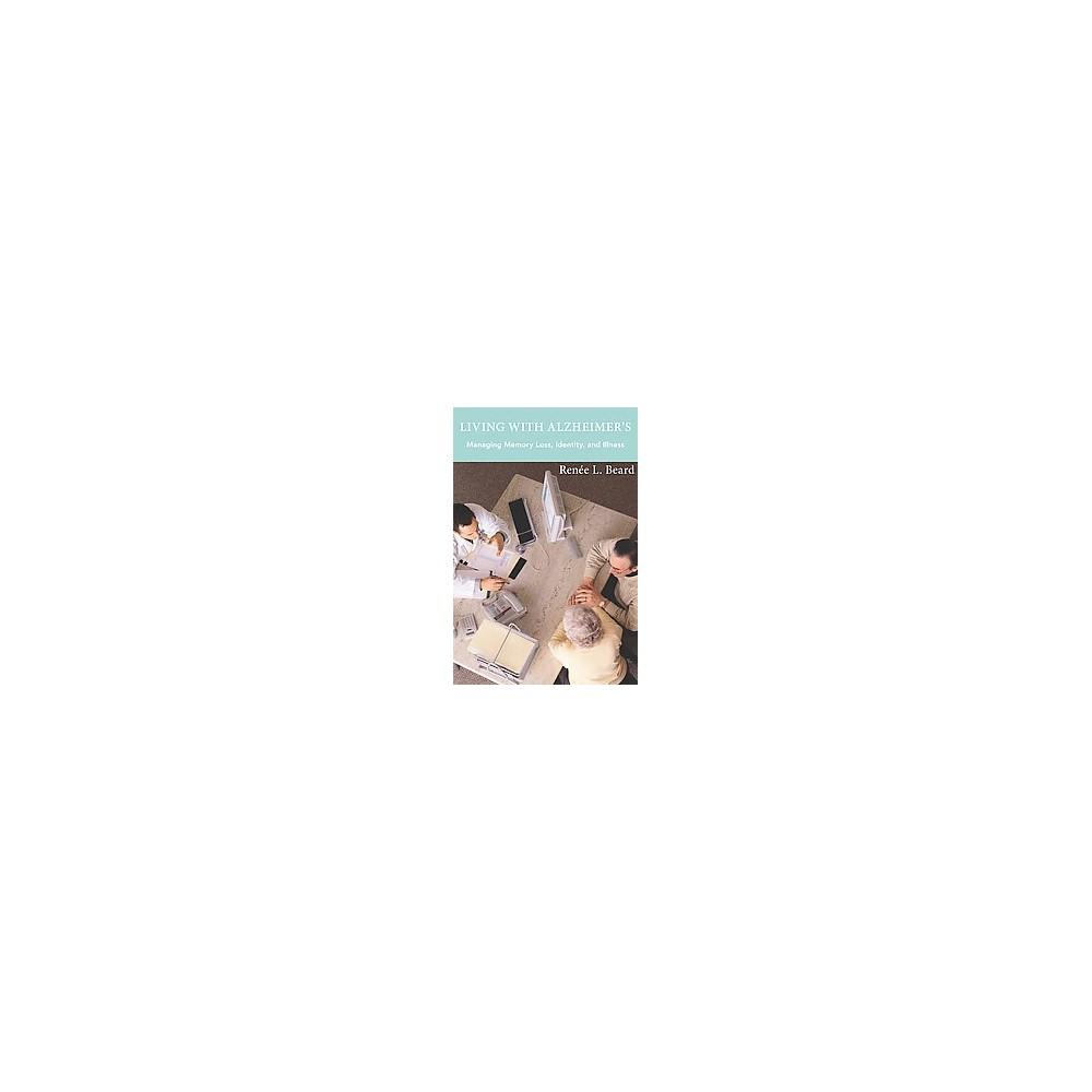 Living With Alzheimer's : Managing Memory Loss, Identity, and Illness (Paperback) (Renu00e9e L. Beard)