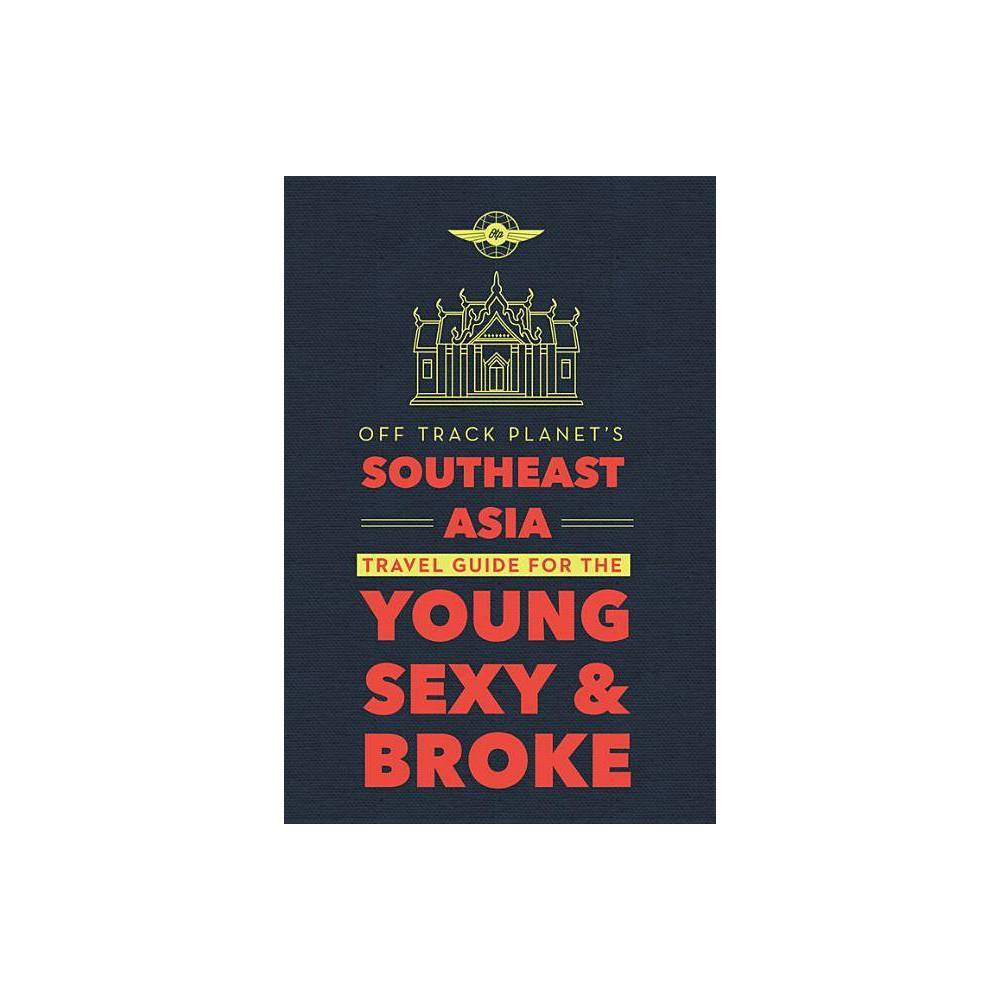 Off Track Planet S Southeast Asia Travel Guide For The Young Sexy And Broke By Freddie Pikovsky Anna Starostinetskaya Paperback