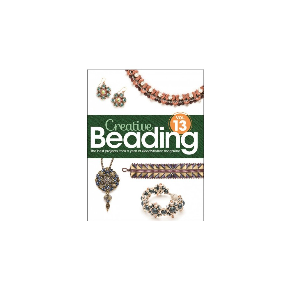 Creative Beading : The Best Projects from a Year of Bead&button Magazine - (Hardcover)