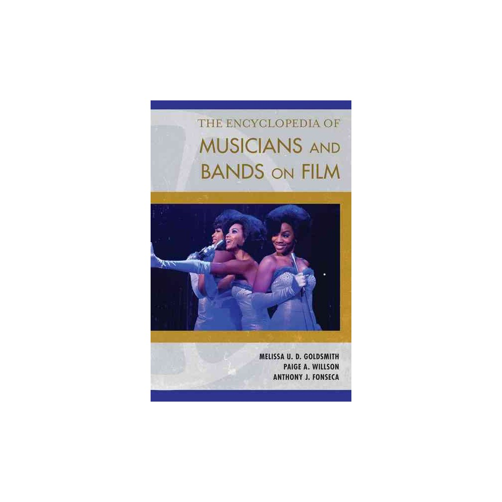 Encyclopedia of Musicians and Bands on Film (Hardcover) (Melissa U. D. Goldsmith & Paige A. Willson &