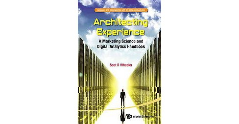 Architecting Experience : A Marketing Science and Digital Analytics Handbook (Paperback) (Scot R. - image 1 of 1