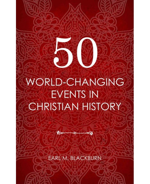 50 World Changing Events in Christian History (Paperback) (Earl M. Blackburn) - image 1 of 1