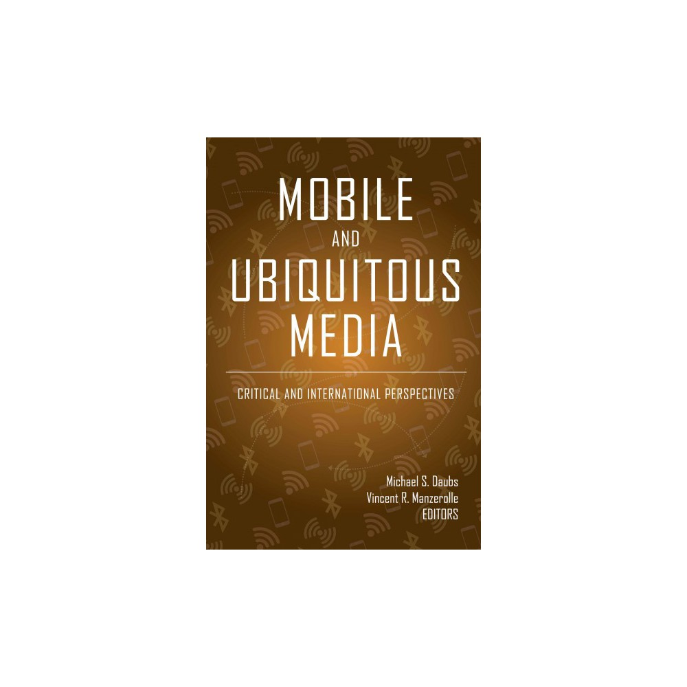 Mobile and Ubiquitous Media : Critical and International Perspectives - New (Paperback)