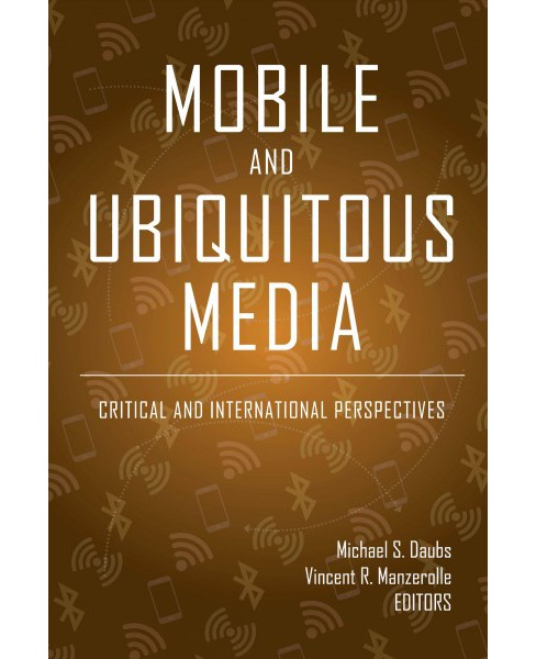 Mobile and Ubiquitous Media : Critical and International Perspectives -  New (Paperback) - image 1 of 1
