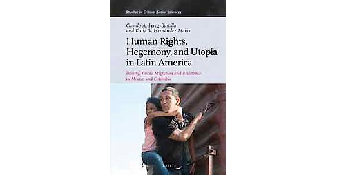 Human Rights, Hegemony, and Utopia in Latin America : Poverty, Forced Migration and Resistance in Mexico - image 1 of 1