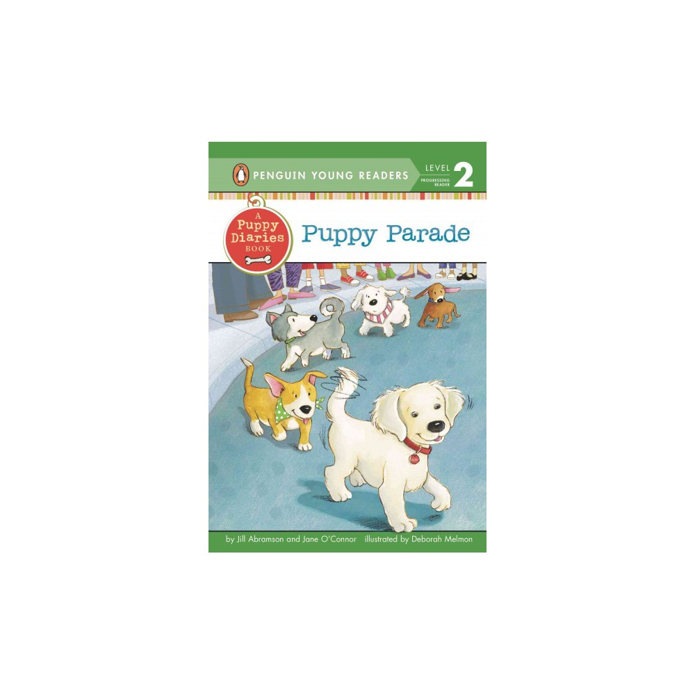 Puppy Parade - (Penguin Young Readers) by Jill Abramson & Jane O'Connor (Hardcover)
