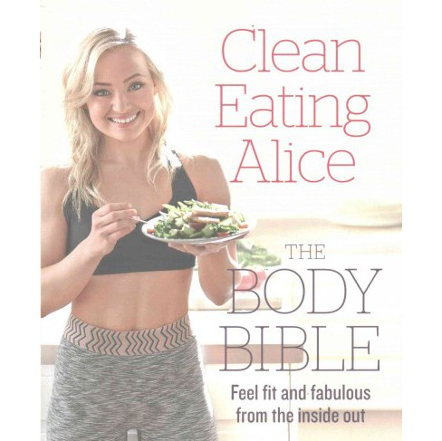 Clean Eating Alice the Body Bible : Feel Fit and Fabulous from the Inside Out (Paperback) (Alice - image 1 of 1