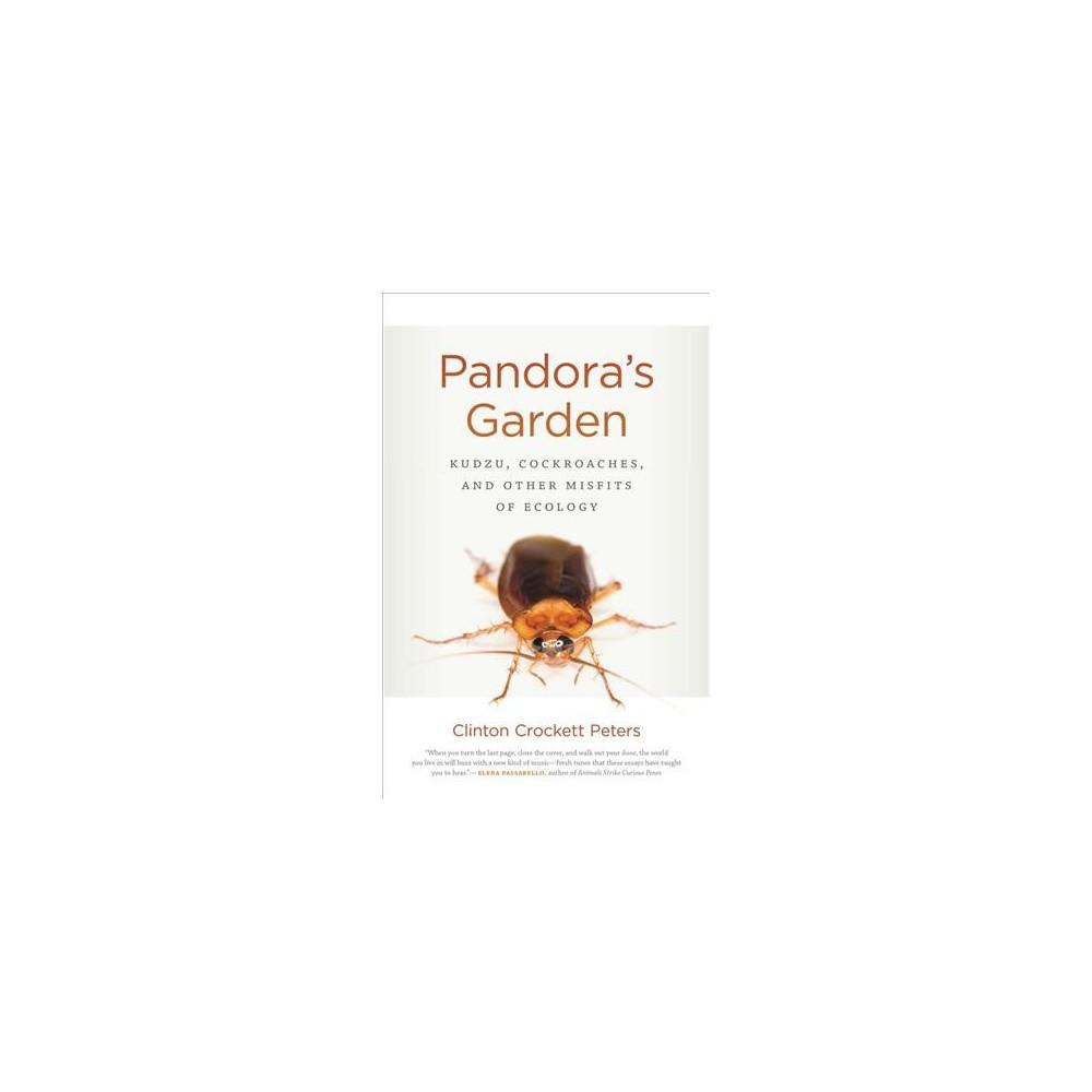 Pandora's Garden : Kudzu, Cockroaches, and Other Misfits of Ecology - (Paperback)