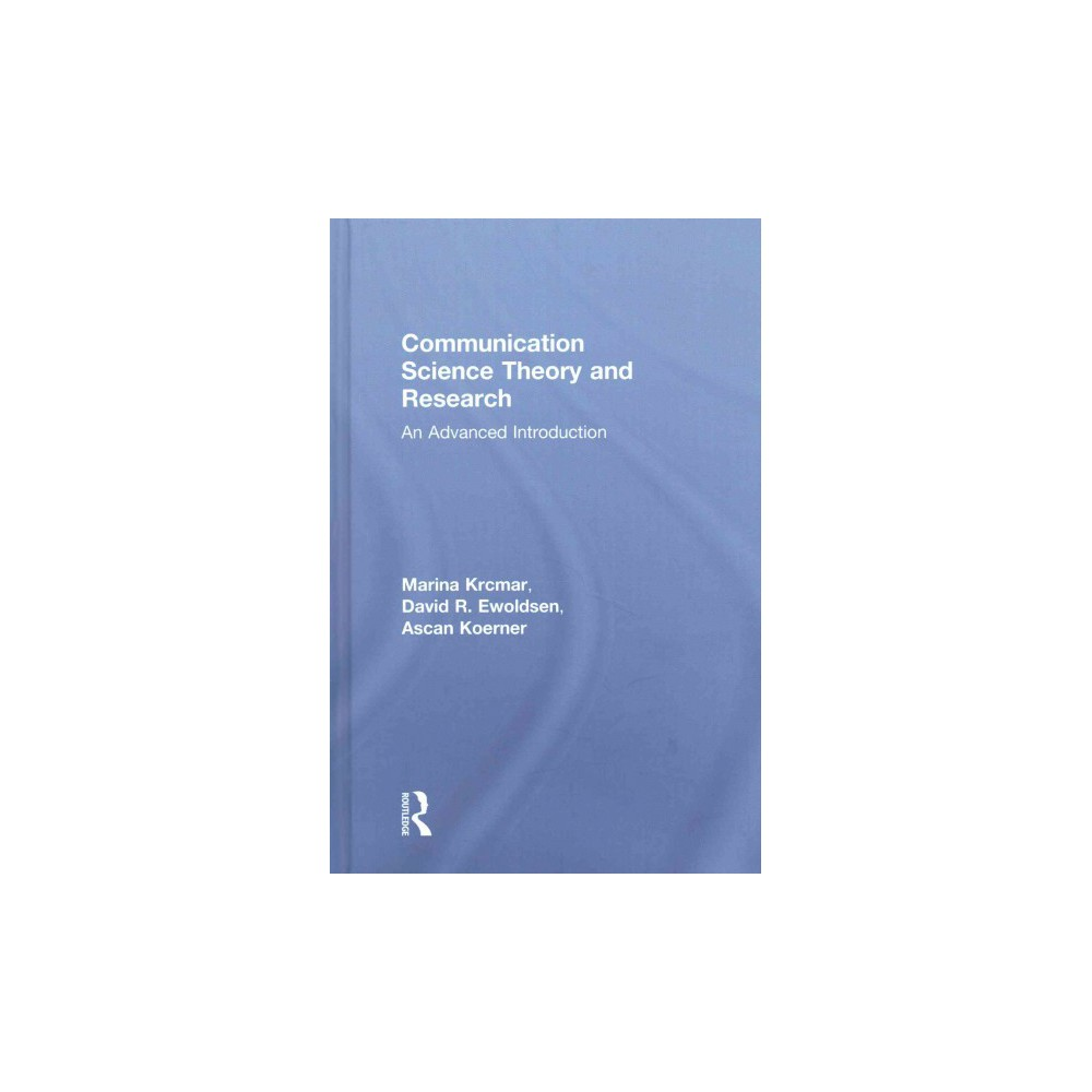Communication Science Theory and Research : An Advanced Introduction (Hardcover) (Marina Krcmar & David