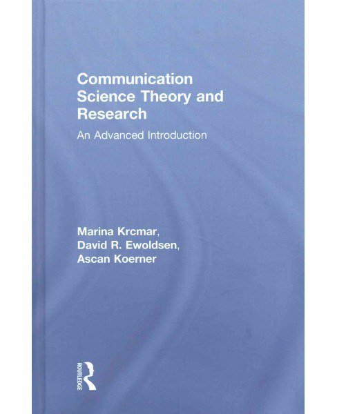 Communication Science Theory and Research : An Advanced Introduction (Hardcover) (Marina Krcmar & David - image 1 of 1