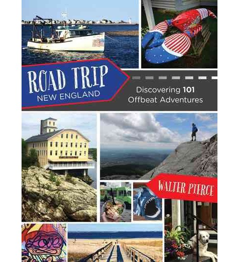 Road Trip New England : Discovering 101 Offbeat Adventures (Paperback) (Walter Pierce) - image 1 of 1