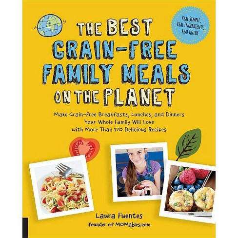 The Best Grain-Free Family Meals on the Planet - (Best on the Planet) by  Laura Fuentes (Paperback) - image 1 of 1