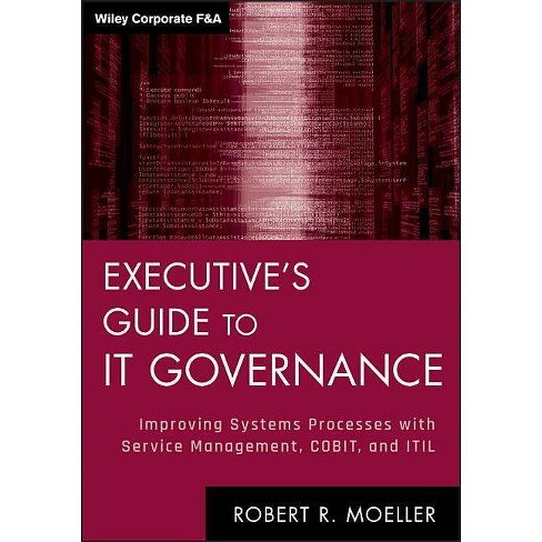 Executive's Guide to IT Governance - (Wiley Corporate F&A (Hardcover)) by  Robert R Moeller (Hardcover) - image 1 of 1