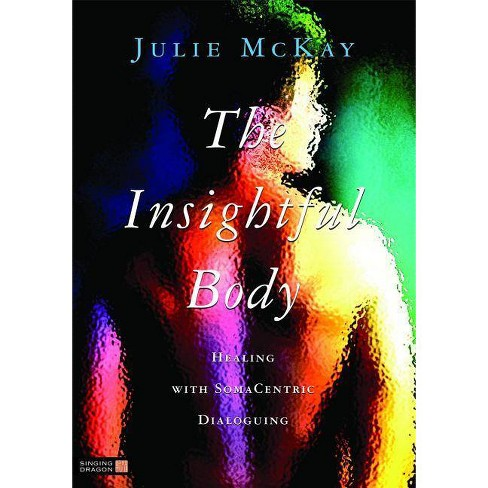 The Insightful Body - by  Julie McKay (Paperback) - image 1 of 1