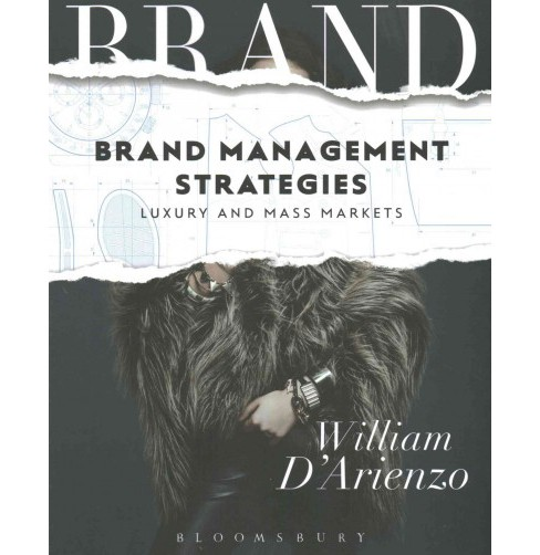 Brand Management Strategies : Luxury and Mass Markets (Paperback) (William D'arienzo) - image 1 of 1