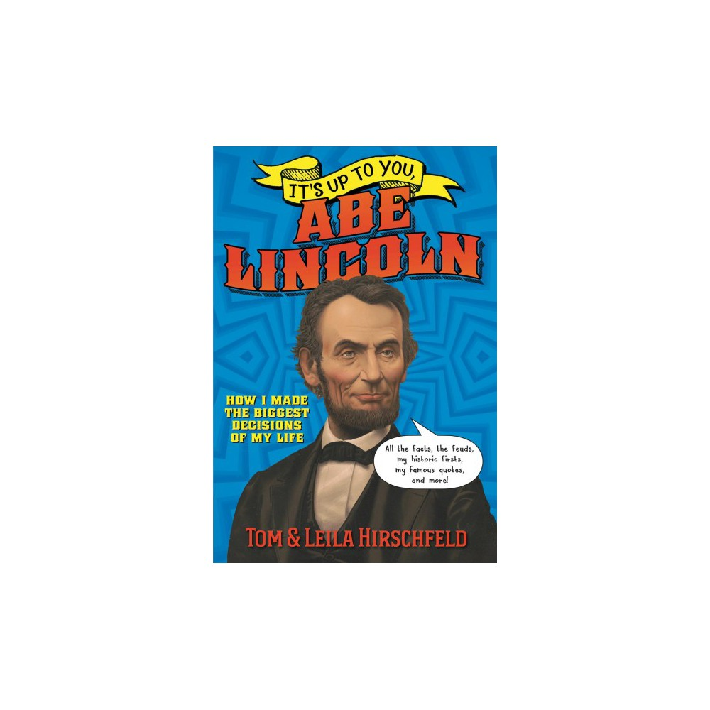 It's Up to You, Abe Lincoln - by Leila Hirschfeld & Tom Hirschfeld (Hardcover)