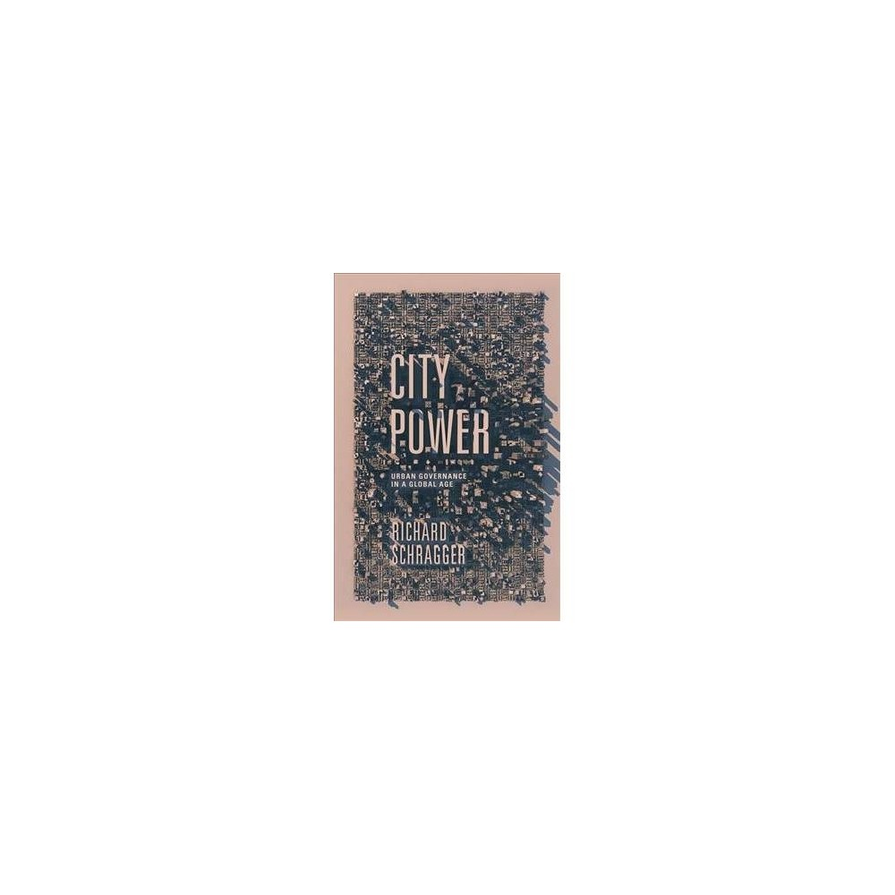 City Power : Urban Governance in a Global Age - by Richard Schragger (Paperback)