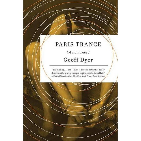 Paris Trance - by  Geoff Dyer (Paperback) - image 1 of 1