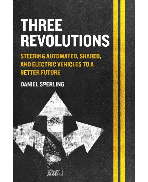 Three Revolutions : Steering Automated, Shared, and Electric Vehicles to a Better Future -  (Paperback) - image 1 of 1