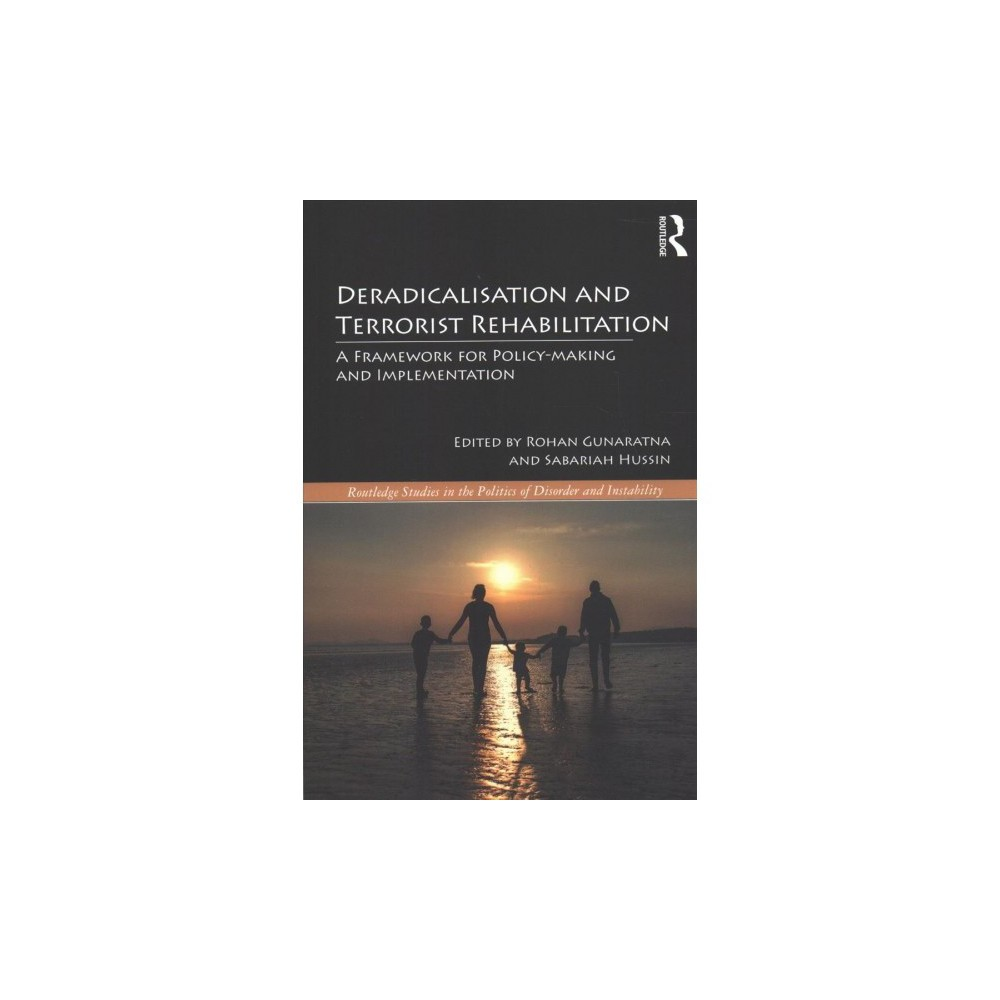 Deradicalisation and Terrorist Rehabilitation : A Framework for Policy-making and Implementation