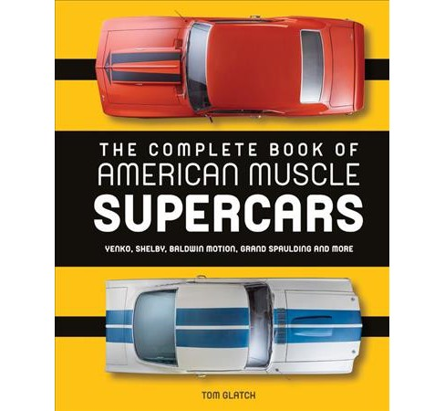 Complete Book of American Muscle Supercars : Yenko, Shelby, Baldwin Motion, Grand Spaulding, and More - image 1 of 1