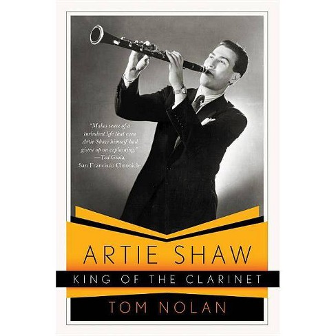 Artie Shaw, King of the Clarinet - by  Tom Nolan (Paperback) - image 1 of 1