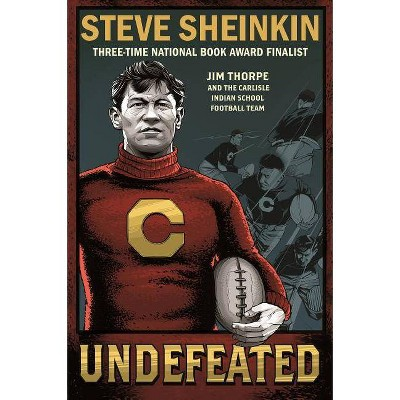 Undefeated: Jim Thorpe and the Carlisle Indian School Football Team - by  Steve Sheinkin (Paperback)