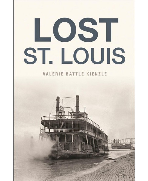 Lost St. Louis (Paperback) (Valerie Battle Kienzle) - image 1 of 1