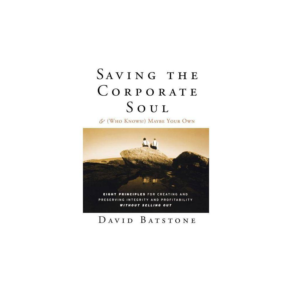 Saving The Corporate Soul And Who Knows Maybe Your Own J B Us Non Franchise Leadership By David Batstone Paperback