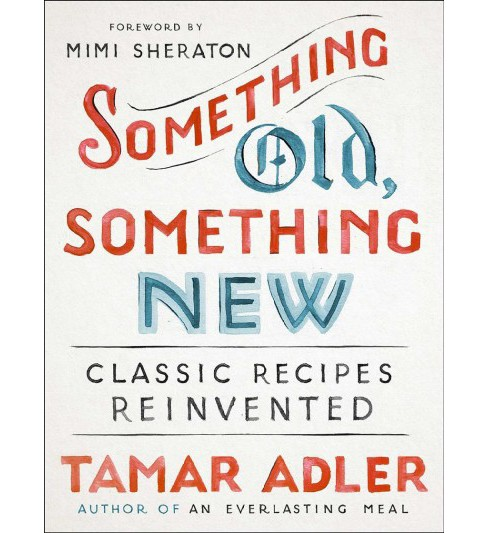 Something Old, Something New : Classic Recipes Revised -  by Tamar Adler (Hardcover) - image 1 of 1