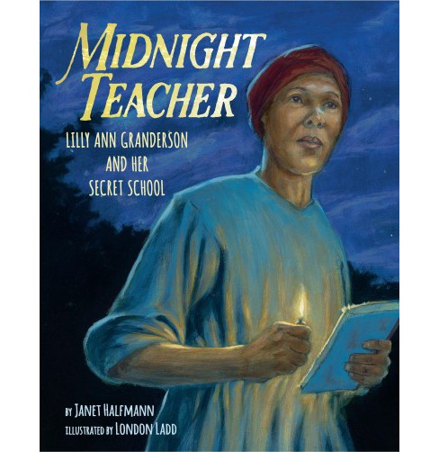 Midnight Teacher : Lilly Ann Granderson and Her Secret School -  by Janet Halfmann (School And Library) - image 1 of 1