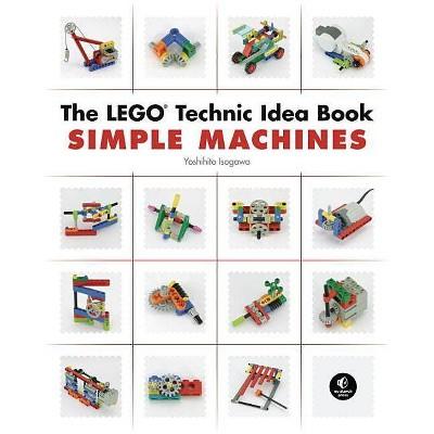 The Lego Technic Idea Book: Simple Machines - by  Yoshihito Isogawa (Paperback)