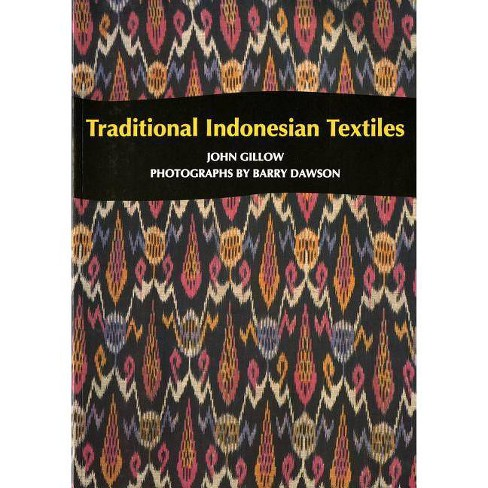 Traditional Indonesian Textiles - by John Gillow (Paperback)