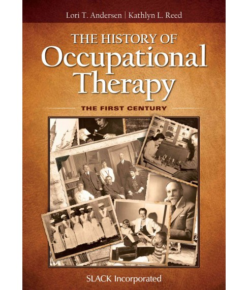 History of Occupational Therapy : The First Century (Hardcover) (Lori T. Anderen & Ph.D. Kathlyn L. - image 1 of 1