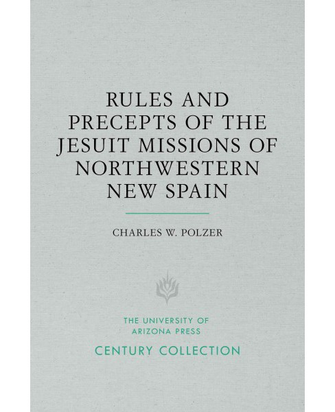 Rules and Precepts of the Jesuit Missions of Northwestern New Spain (Paperback) (Charles W. Polzer) - image 1 of 1