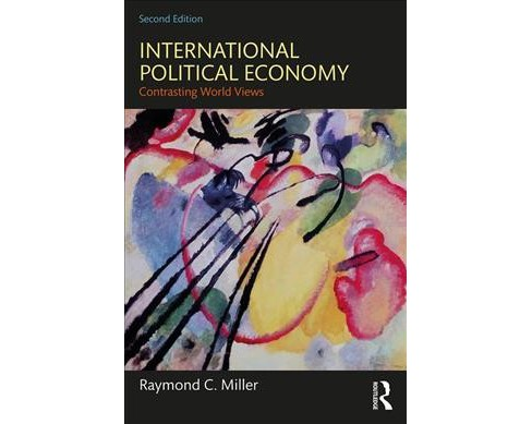 International Political Economy : Contrasting World Views -  by Raymond C. Miller (Paperback) - image 1 of 1