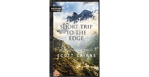 Short Trip to the Edge : A Pilgrimage to Prayer (New) (Paperback) (Scott Cairns) - image 1 of 1