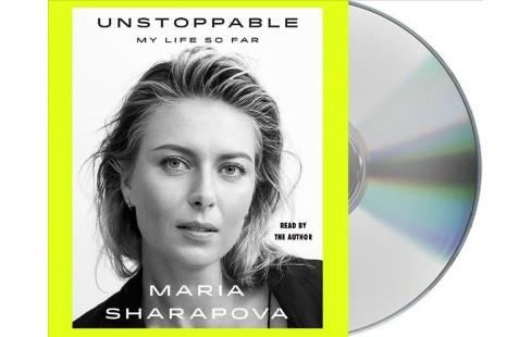 Unstoppable : My Life So Far -  Unabridged by Maria Sharapova (CD/Spoken Word) - image 1 of 1