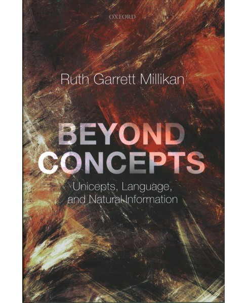 Beyond Concepts : Unicepts, Language, and Natural Information -  by Ruth Garrett Millikan (Hardcover) - image 1 of 1