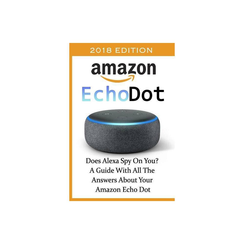 Amazon Echo Dot 2018 - by Adam Adam (Paperback)