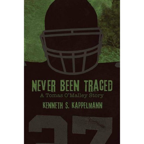 Never Been Traced - (Tomas O'Malley Thriller) by  Kenneth S Kappelmann (Paperback) - image 1 of 1