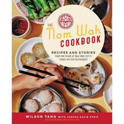 The Nom Wah Cookbook - by  Wilson Tang & Joshua David Stein (Hardcover)