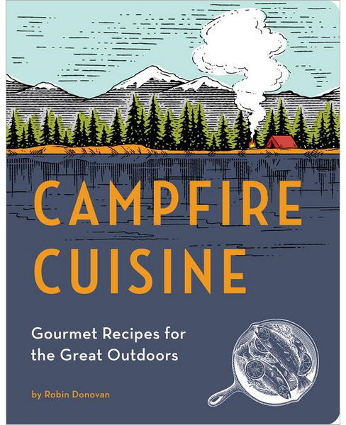 Campfire Cuisine : Gourmet Recipes for the Great Outdoors (Paperback) (Robin Donovan) - image 1 of 1