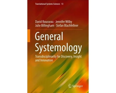 General Systemology : Transdisciplinarity for Discovery, Insight, and Innovation -  (Hardcover) - image 1 of 1