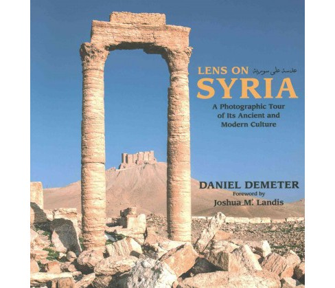 Lens on Syria : A Photographic Tour of Its Ancient and Modern Culture (Paperback) (Daniel Demeter) - image 1 of 1